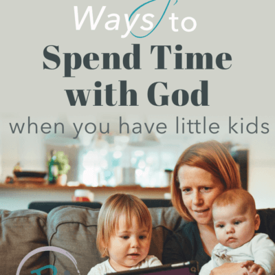 15 Simple Ways to Spend Time with God when You Have Little Kids
