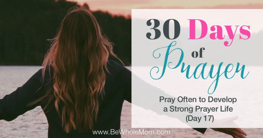 30 Days of Prayer: Pray Often to Develop a Strong Prayer Life (Day