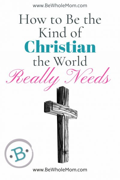 How to be the Kind of Christian the World Really Needs